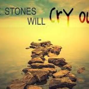 April 14, 2019: The Stones Will Cry Out